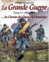 La Grande Guerre. Tome 2 : 1916-1918  ... Du Chemin des Dames à l'Armistice