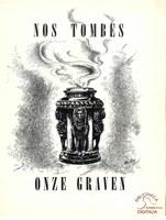Nos tombes. Onze Graven